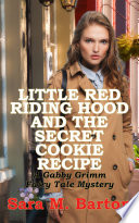 Little Red Riding Hood And The Secret Cookie Recipe A Gabby Grimm Fairy Tale Mystery 3