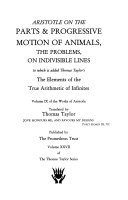 The Works of Aristotle: Aristotle on the parts & progressive motion of animals, the problems, on indivisible lines to which is added Thomas Taylor's The elements of the true arithmetic of infinites