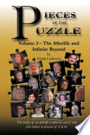 Pieces of the Puzzle, Volume 3 - The Afterlife and Infinite Beyond