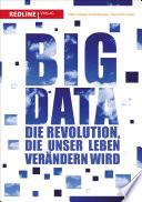 Big Data  : Die Revolution, die unser Leben verändern wird