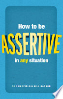 """How to be assertive in any situation"" by Sue Hadfield, Gill Hasson"