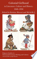 Colonial Girlhood in Literature  Culture and History  1840 1950