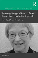 Educating Young Children  A Lifetime Journey into a Froebelian Approach