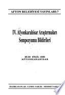 IV. Afyonkarahisar Araştırmaları Sempozyumu bildirileri