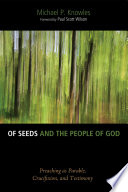 Of Seeds and the People of God  : Preaching as Parable, Crucifixion, and Testimony