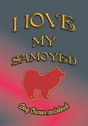 I Love My Samoyed   Dog Owner Notebook