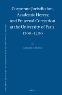Corporate Jurisdiction, Academic Heresy, and Fraternal Correction at the University of Paris, 1200-1400