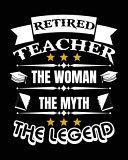 Retired Teacher the Women the Myth the Legend