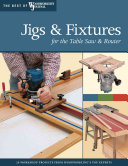 Jigs and Fixtures for the Table Saw and Router
