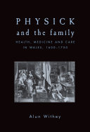 Physick and the family: Health, medicine and care in Wales, ...