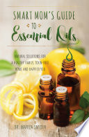 """Smart Mom's Guide to Essential Oils: Natural Solutions for a Healthy Family, Toxin-Free Home and Happier You"" by Mariza Snyder"