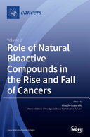 Role of Natural Bioactive Compounds in the Rise and Fall of Cancers