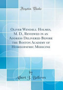 Pdf Oliver Wendell Holmes, M. D., Reviewed in an Address Delivered Before the Boston Academy of Homoeopathic Medicine (Classic Reprint)