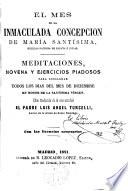 El mes de la Inmaculada Concepción de María Santísima...Meditaciones,Novena y Ejercicios piadosos