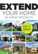 Extend Your Home - 50 Great Projects