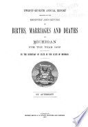 Annual Report of the Secretary of State on the Registration of Births and Deaths, Marriages and Divorces in Michigan ...