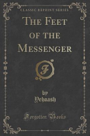 The Feet of the Messenger (Classic Reprint)