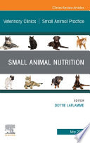 Small Animal Nutrition, An Issue of Veterinary Clinics of North America: Small Animal Practice, E-Book