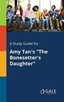 A Study Guide for Amy Tan s  The Bonesetter s Daughter