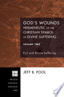 God s Wounds  Hermeneutic of the Christian Symbol of Divine Suffering  Volume Two