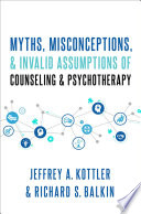 Myths Misconceptions And Invalid Assumptions Of Counseling And Psychotherapy