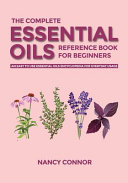 The Complete Essential Oils Reference Book for Beginners
