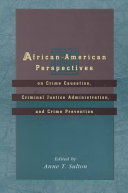 African-American Perspectives on Crime Causation, Criminal Justice Administration, and Crime Prevention