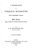 A Translation of Virgil's Eclogues into rhythmic prose: with notes based on those in Professor Conington's edition. By R. M. Millington
