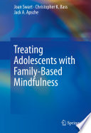 Treating Adolescents with Family Based Mindfulness