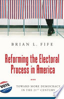 Reforming the Electoral Process in America  Toward More Democracy in the 21st Century