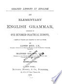 Graded Lessons in English  An Elementary English Grammar  Consisting of One Hundred Practical Lessons  Carefully Graded and Adapted to the Class room