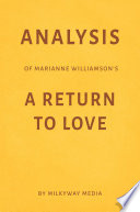 Analysis of Marianne Williamson's A Return to Love by Milkyway Media