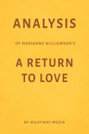 Analysis of Marianne Williamson   s A Return to Love by Milkyway Media Book PDF