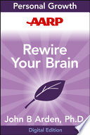 """""""AARP Rewire Your Brain: Think Your Way to a Better Life"""" by John B. Arden"""