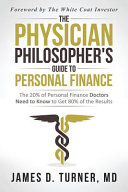 The Physician Philosopher S Guide To Personal Finance The 20 Of Personal Finance Doctors Need To Know To Get 80 Of The Results Book PDF
