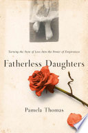 """Fatherless Daughters: Turning the Pain of Loss Into the Power of Forgiveness"" by Pamela Thomas"