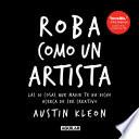Roba Como Un Artista: Las 10 Cosas Que Nadie Te Ha Dicho Acerca de Ser Creativo / Steal Like an Artist: 10 Things Nobody Told You about Being Creative