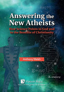 Answering the New Atheists  How Science Points to God and to the Benefits of Christianity