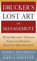 Drucker   s Lost Art of Management  Peter Drucker   s Timeless Vision for Building Effective Organizations