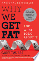 """Why We Get Fat: And What to Do About It"" by Gary Taubes"