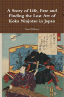A Story of Life, Fate and Finding the Lost Art of Koka Ninjutsu in Japan