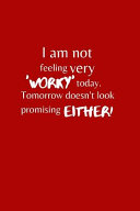 I Am Not Feeling Very  worky  Today  Tomorrow Doesn t Look Promising Either