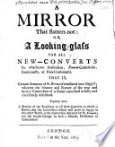 A Mirror that Flatters Not  Or  A Looking glass for All New converts