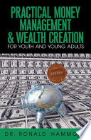 Practical Money Management Wealth Creation For Youth And Young Adults