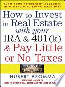 How to Invest in Real Estate With Your IRA and 401K & Pay Little or No Taxes