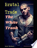 Brutal Trade: The White Trash