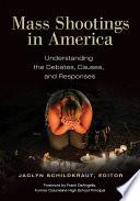Mass Shootings in America  Understanding the Debates  Causes  and Responses