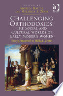 Challenging Orthodoxies: The Social and Cultural Worlds of Early Modern Women