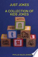 Just Jokes a Collection of Kids Jokes