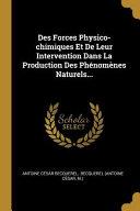 Des Forces Physico-Chimiques Et de Leur Intervention Dans La Production Des Phénomènes Naturels...